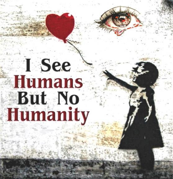 I see humans but no humanity 2